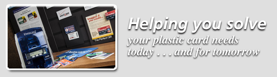 Helping you solve your plastic card needs today and tomorrow