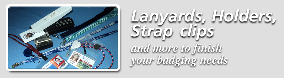Lanyards, Holders, Strap-clips and more to finish your badging needs
