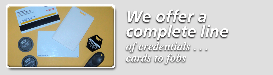We offer a complete line of credentials cards to fobs