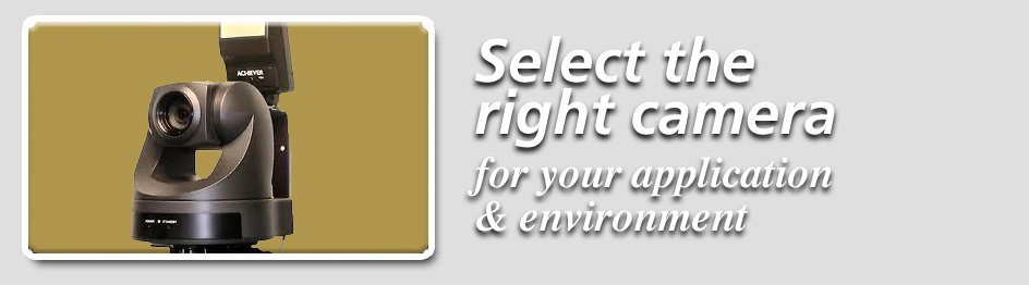 Select the right camera for your application and environment