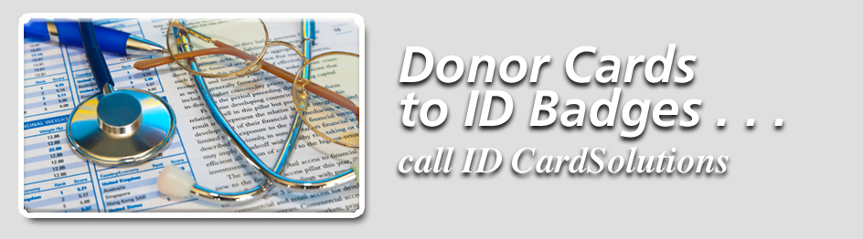 Donor cards to ID Badges call ID CardSolutions