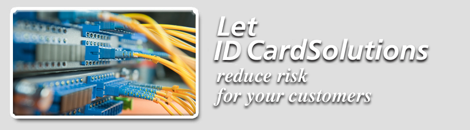 Let ID CardSolutions reduce risk for your customers